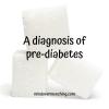 a diagnosis of pre-diabetes